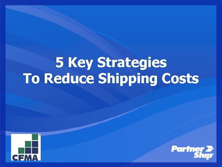 5 Key Strategies To Reduce Shipping Costs