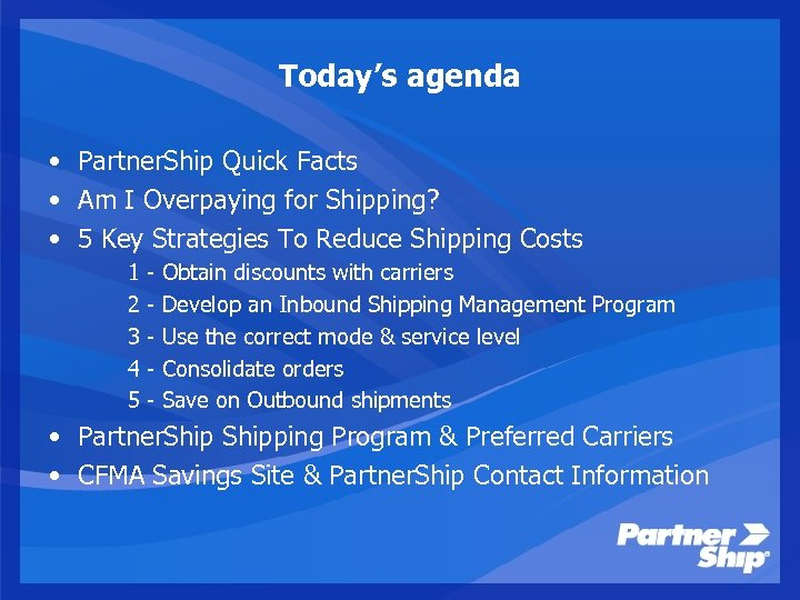 Today's agenda • Partner. Ship Quick Facts • Am I Overpaying for Shipping? •