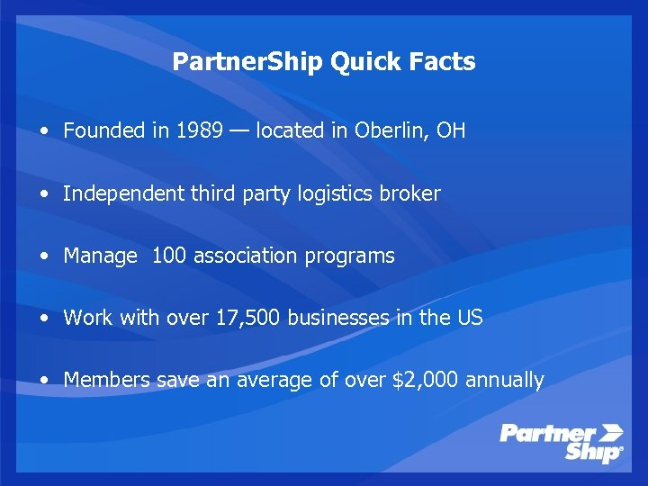 Partner. Ship Quick Facts • Founded in 1989 — located in Oberlin, OH •