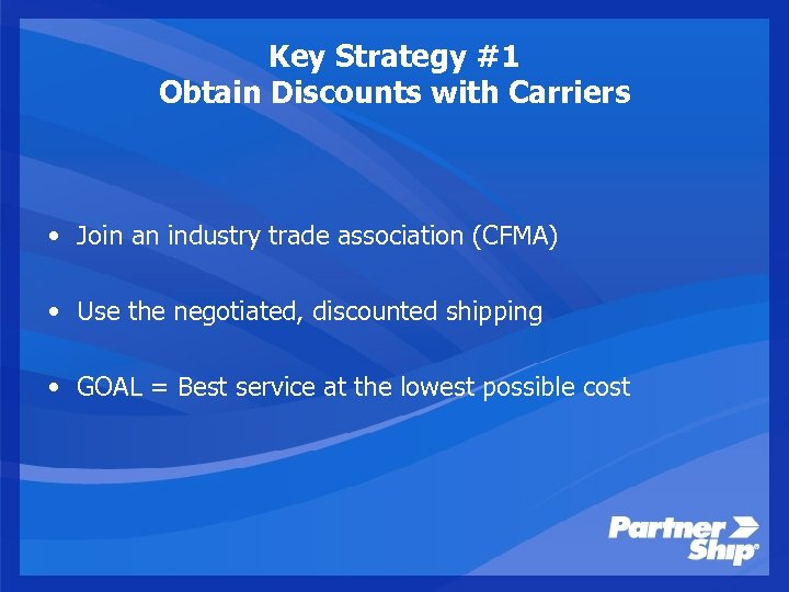 Key Strategy #1 Obtain Discounts with Carriers • Join an industry trade association (CFMA)