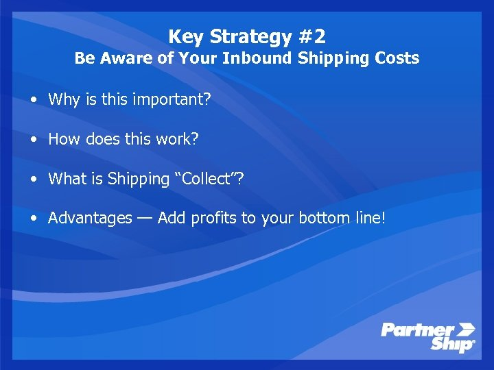 Key Strategy #2 Be Aware of Your Inbound Shipping Costs • Why is this