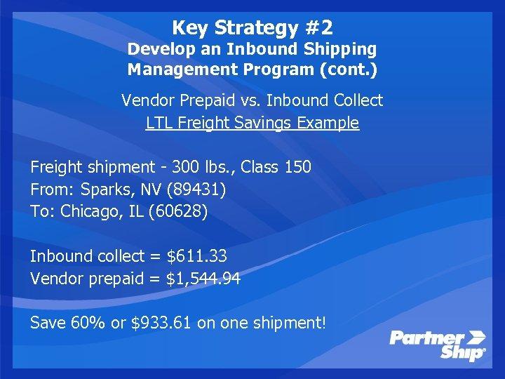 Key Strategy #2 Develop an Inbound Shipping Management Program (cont. ) Vendor Prepaid vs.