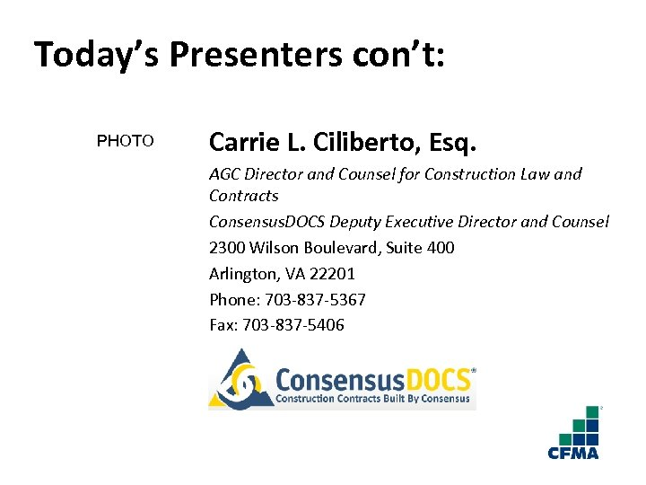 Today's Presenters con't: PHOTO Carrie L. Ciliberto, Esq. AGC Director and Counsel for Construction
