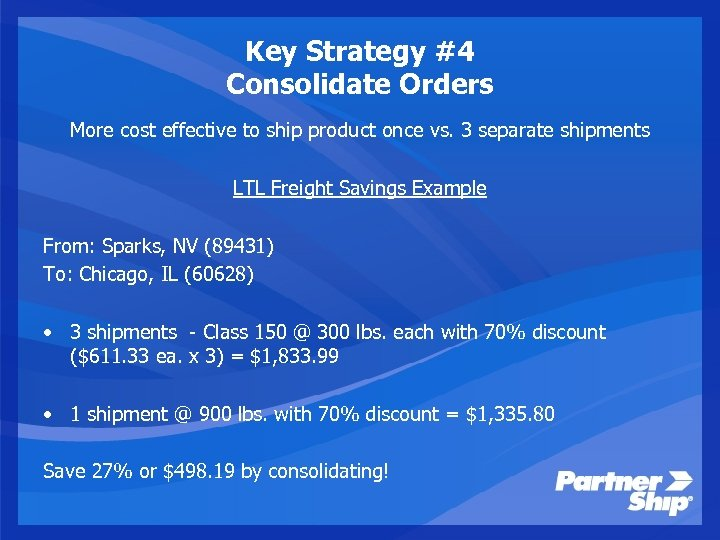 Key Strategy #4 Consolidate Orders More cost effective to ship product once vs. 3