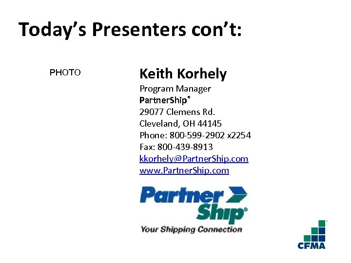 Today's Presenters con't: PHOTO Keith Korhely Program Manager Partner. Ship® 29077 Clemens Rd. Cleveland,