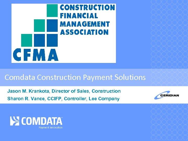 Comdata Construction Payment Solutions Jason M. Krankota, Director of Sales, Construction Sharon R. Vance,