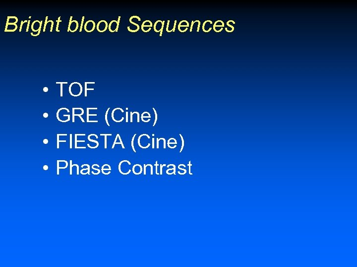 Bright blood Sequences • • TOF GRE (Cine) FIESTA (Cine) Phase Contrast