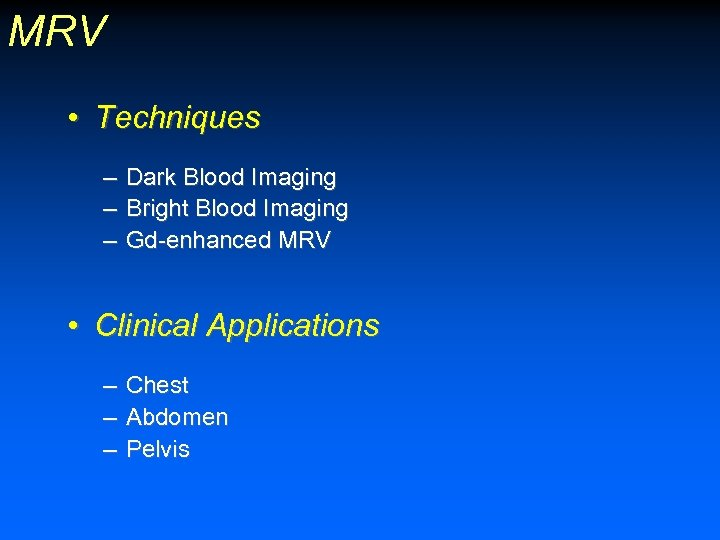 MRV • Techniques – Dark Blood Imaging – Bright Blood Imaging – Gd-enhanced MRV