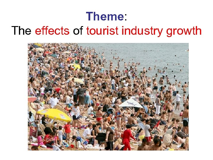 Theme: The effects of tourist industry growth