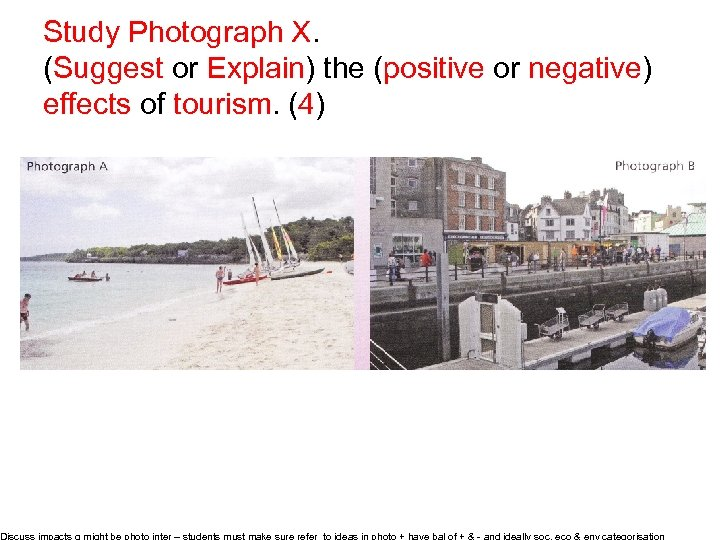 Study Photograph X. (Suggest or Explain) the (positive or negative) effects of tourism. (4)