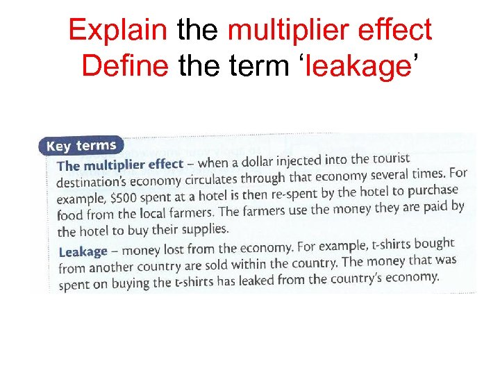 Explain the multiplier effect Define the term 'leakage'