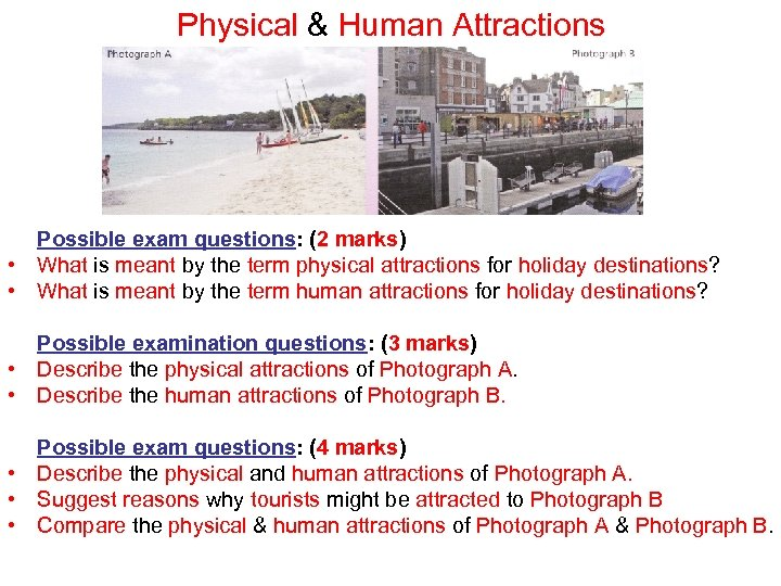 Physical & Human Attractions Possible exam questions: (2 marks) • What is meant by