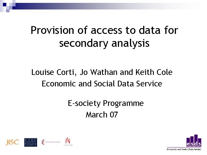 Provision of access to data for secondary analysis Louise Corti, Jo Wathan and Keith