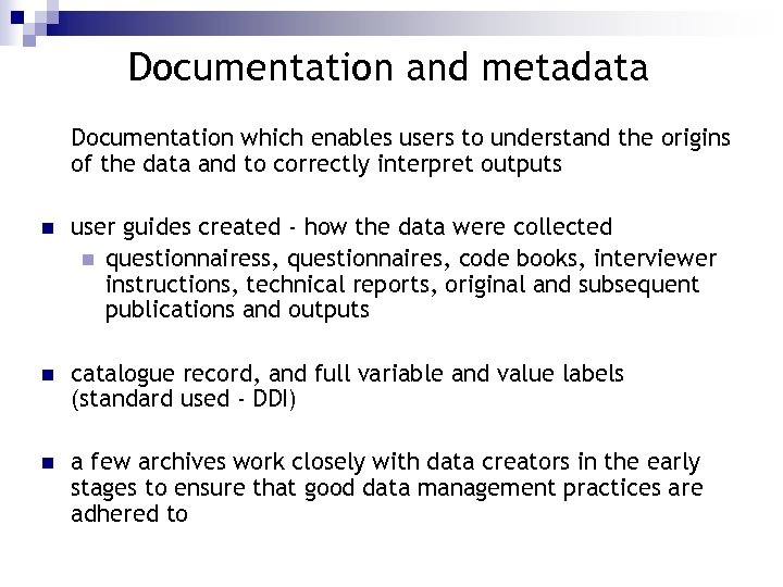 Documentation and metadata Documentation which enables users to understand the origins of the data