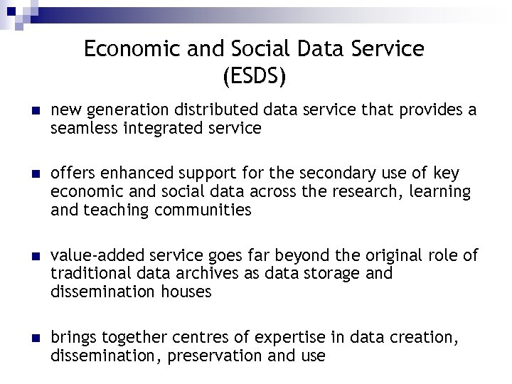 Economic and Social Data Service (ESDS) n new generation distributed data service that provides