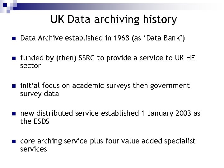 UK Data archiving history n Data Archive established in 1968 (as 'Data Bank') n