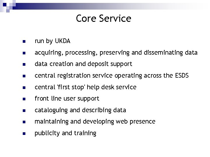Core Service n run by UKDA n acquiring, processing, preserving and disseminating data n