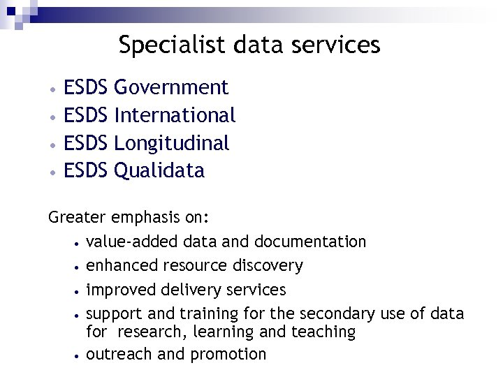 Specialist data services ESDS • Government International Longitudinal Qualidata Greater emphasis on: • value-added