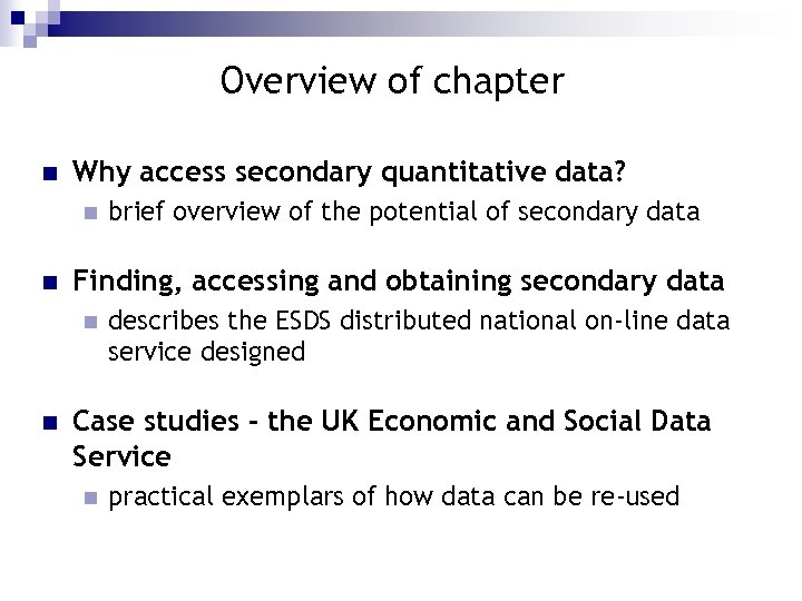 Overview of chapter n Why access secondary quantitative data? n n Finding, accessing and