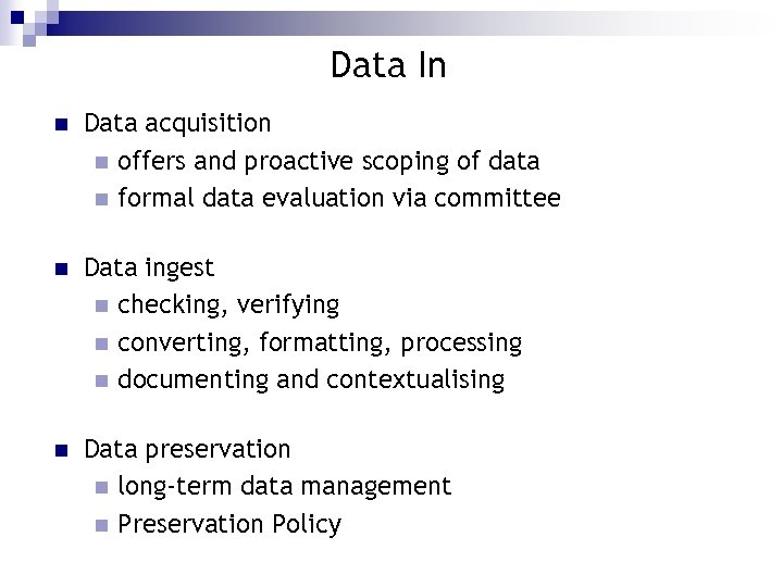 Data In n Data acquisition n offers and proactive scoping of data n formal