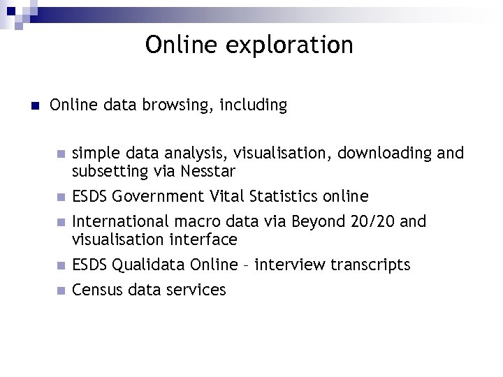 Online exploration n Online data browsing, including n simple data analysis, visualisation, downloading and