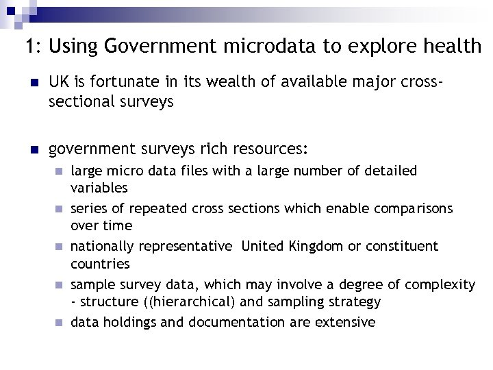 1: Using Government microdata to explore health n UK is fortunate in its wealth