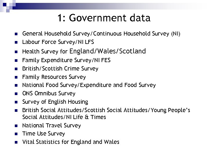 1: Government data n n n n General Household Survey/Continuous Household Survey (NI) Labour