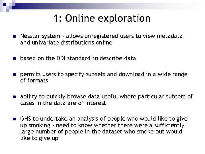 1: Online exploration n Nesstar system - allows unregistered users to view metadata and