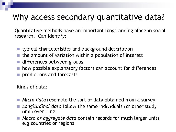 Why access secondary quantitative data? Quantitative methods have an important longstanding place in social