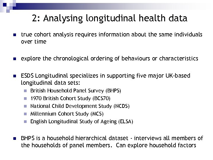 2: Analysing longitudinal health data n true cohort analysis requires information about the same