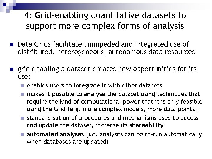 4: Grid-enabling quantitative datasets to support more complex forms of analysis n Data Grids