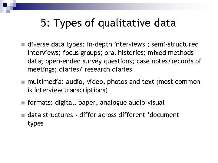 5: Types of qualitative data n diverse data types: in-depth interviews ; semi-structured interviews;