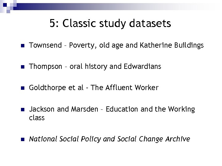 5: Classic study datasets n Townsend – Poverty, old age and Katherine Buildings n