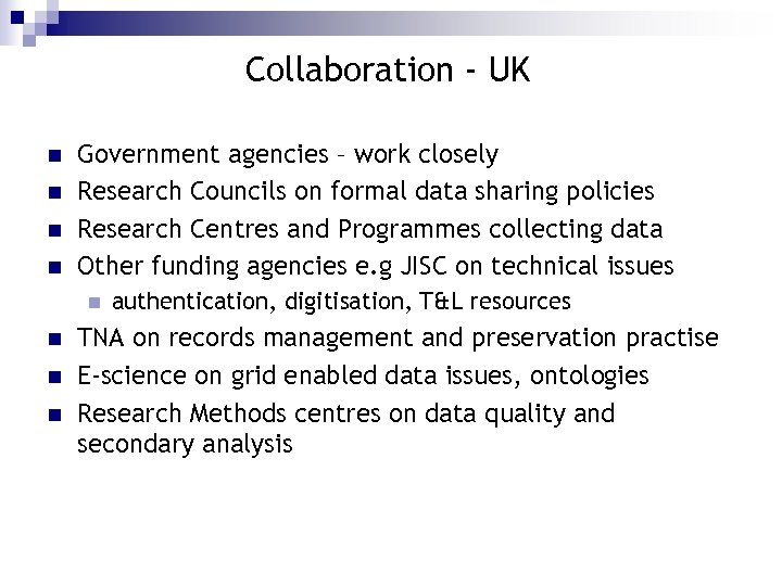 Collaboration - UK n n Government agencies – work closely Research Councils on formal