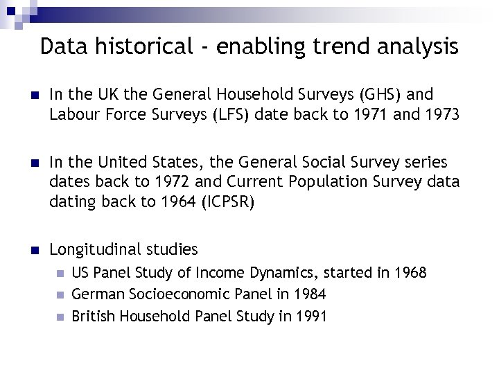 Data historical - enabling trend analysis n In the UK the General Household Surveys