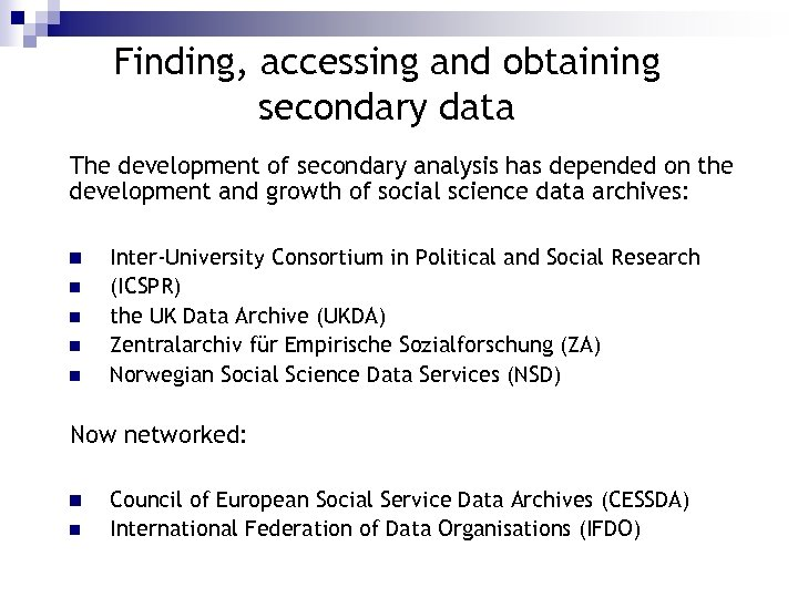 Finding, accessing and obtaining secondary data The development of secondary analysis has depended on