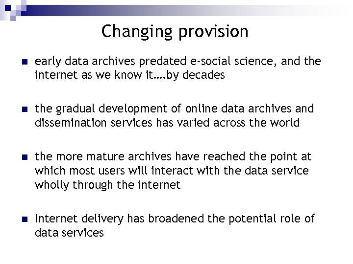 Changing provision n early data archives predated e-social science, and the internet as we