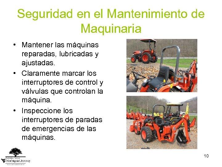 Seguridad en el Mantenimiento de Maquinaria • Mantener las máquinas reparadas, lubricadas y ajustadas.