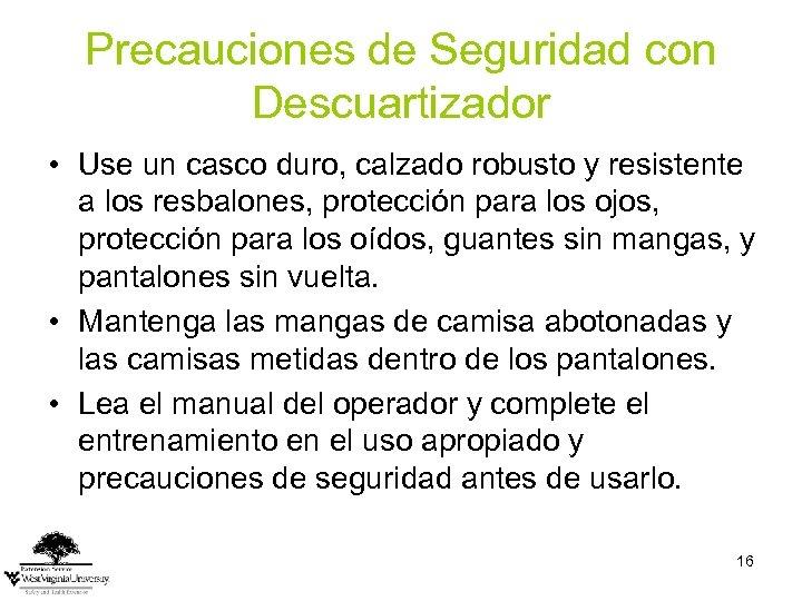 Precauciones de Seguridad con Descuartizador • Use un casco duro, calzado robusto y resistente