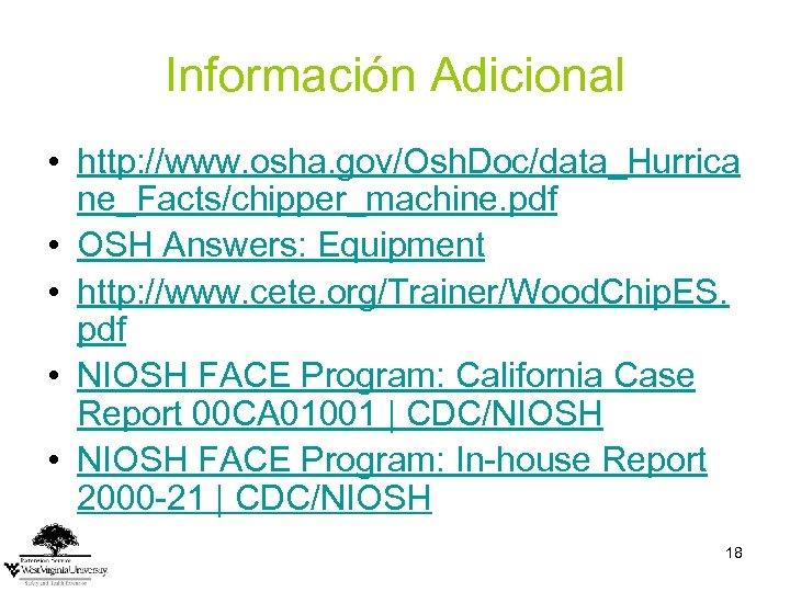 Información Adicional • http: //www. osha. gov/Osh. Doc/data_Hurrica ne_Facts/chipper_machine. pdf • OSH Answers: Equipment