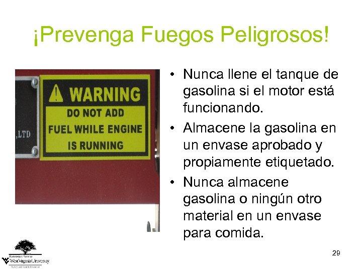 ¡Prevenga Fuegos Peligrosos! • Nunca llene el tanque de gasolina si el motor está