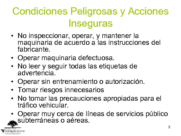 Condiciones Peligrosas y Acciones Inseguras • No inspeccionar, operar, y mantener la maquinaria de