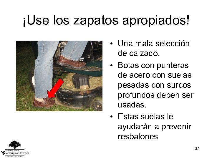 ¡Use los zapatos apropiados! • Una mala selección de calzado. • Botas con punteras