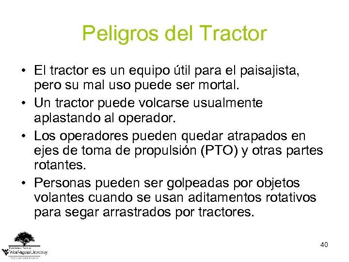Peligros del Tractor • El tractor es un equipo útil para el paisajista, pero