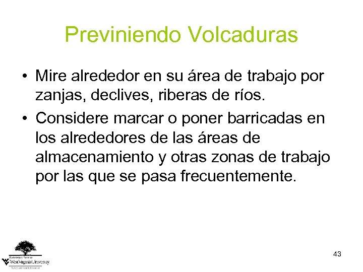 Previniendo Volcaduras • Mire alrededor en su área de trabajo por zanjas, declives, riberas