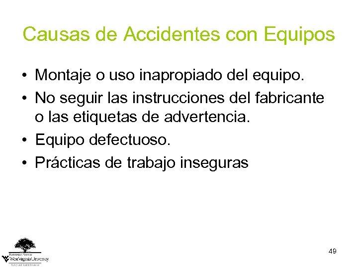 Causas de Accidentes con Equipos • Montaje o uso inapropiado del equipo. • No