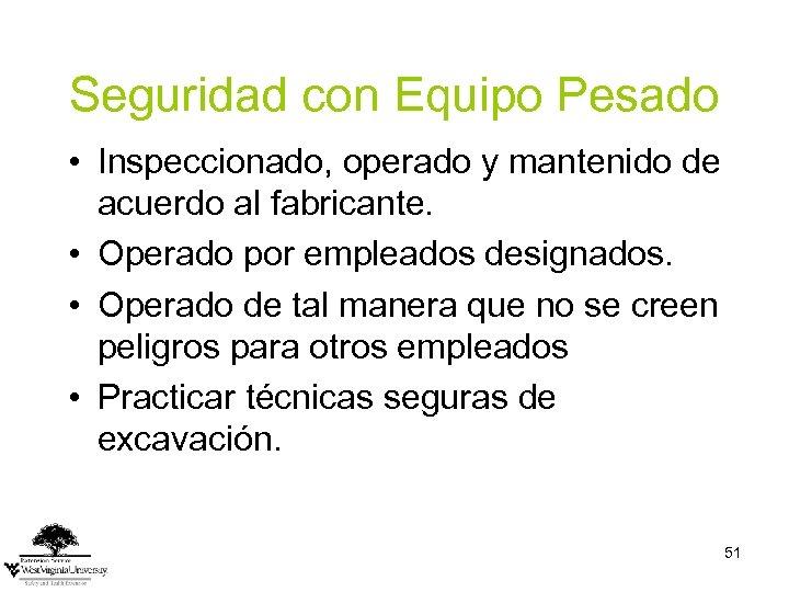 Seguridad con Equipo Pesado • Inspeccionado, operado y mantenido de acuerdo al fabricante. •