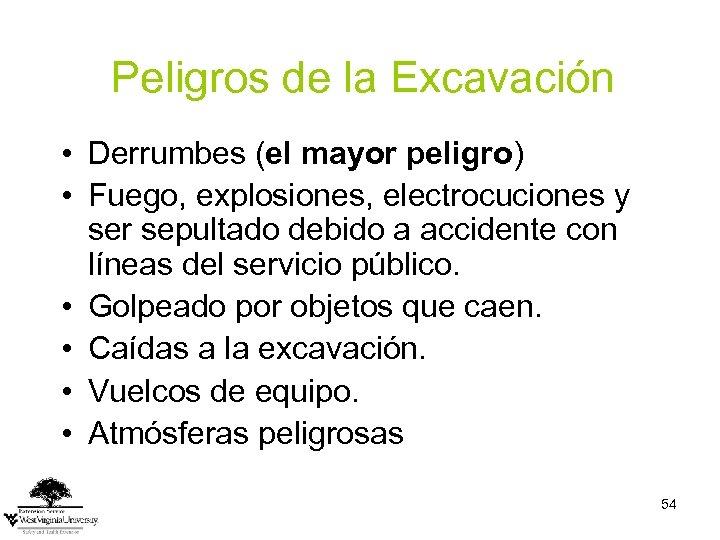 Peligros de la Excavación • Derrumbes (el mayor peligro) • Fuego, explosiones, electrocuciones y