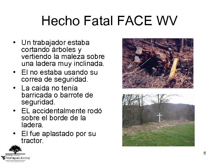 Hecho Fatal FACE WV • Un trabajador estaba cortando árboles y vertiendo la maleza