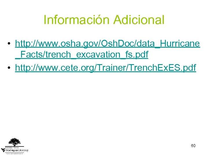 Información Adicional • http: //www. osha. gov/Osh. Doc/data_Hurricane _Facts/trench_excavation_fs. pdf • http: //www. cete.